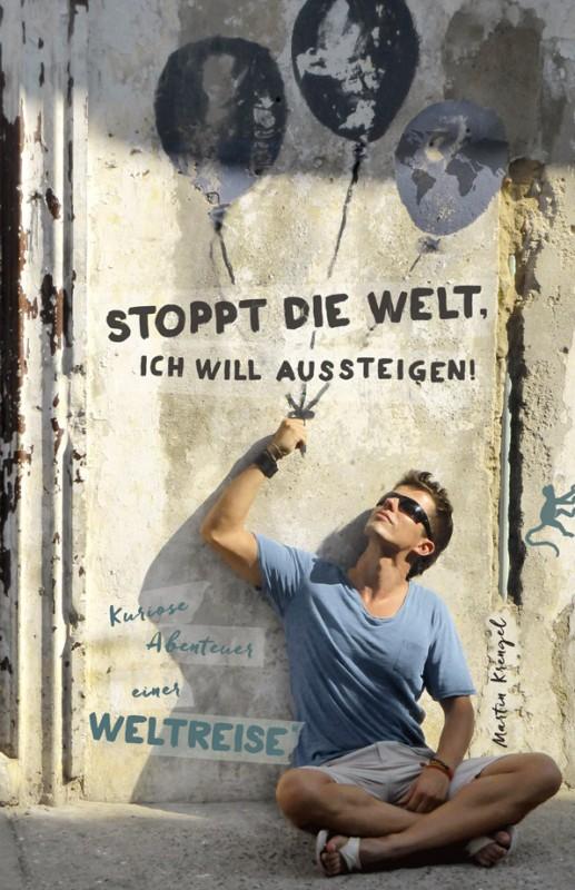 Buch-Weltreise-Abenteuer-Backpacking-Reisebericht-22Stoppt-die-Welt-ich-will-aussteigen-Kuriose-Abenteuer-einer-Weltreise22-von-Autor-Martin-Krengel