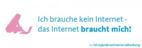 Prokrastinieren - ich brauche kein Internet das Internet braucht mich!