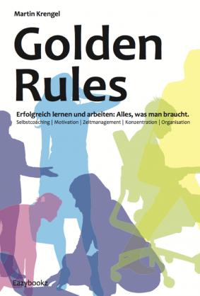 Zeitmanagement Buch Golden Rules: mehr Motivation, Konzentration und Selbstcoaching