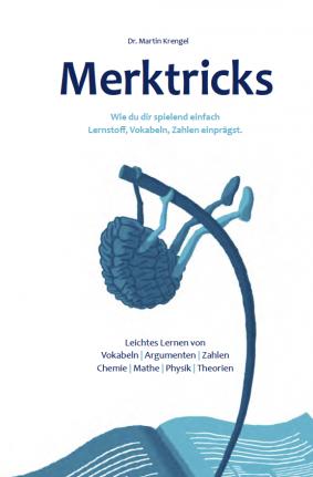 Merktricks - spielend einfach schneller clever lernen und Vokabeln Fakten Lernstoff auswendig lernen und einprägen - pauken leicht gemacht - Lern Experte Dr Martin Krengel