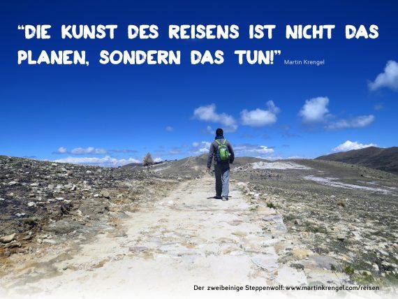 Die Kunst des Reisens ist nicht das Planen, sondern das Tun!