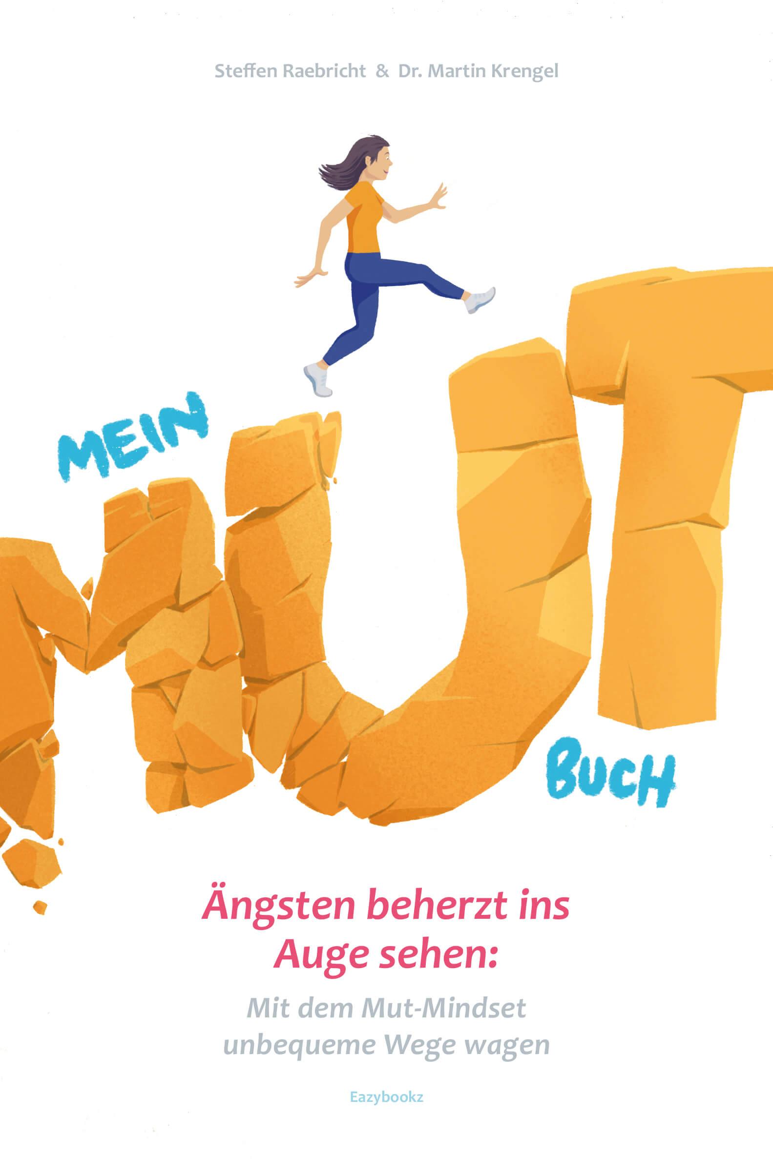 Mehr Mut - mutiger sein und werden im Job - Privatleben - Beziehungen verbessern und Erfolge und Ziele erreichen - Das Mutbuch - Steffen Raebricht und Dr Martin Krengel(1)